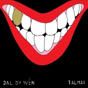 Talmai Dal Dy Wen cover